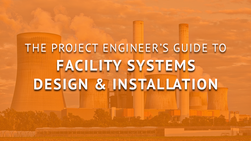The Project Engineer's Guide to Facility Systems Design & Installation
