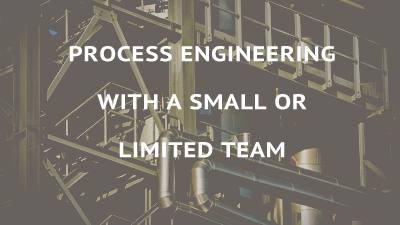 Process Engineering: From Concept to Profitability with a Small or Limited Team